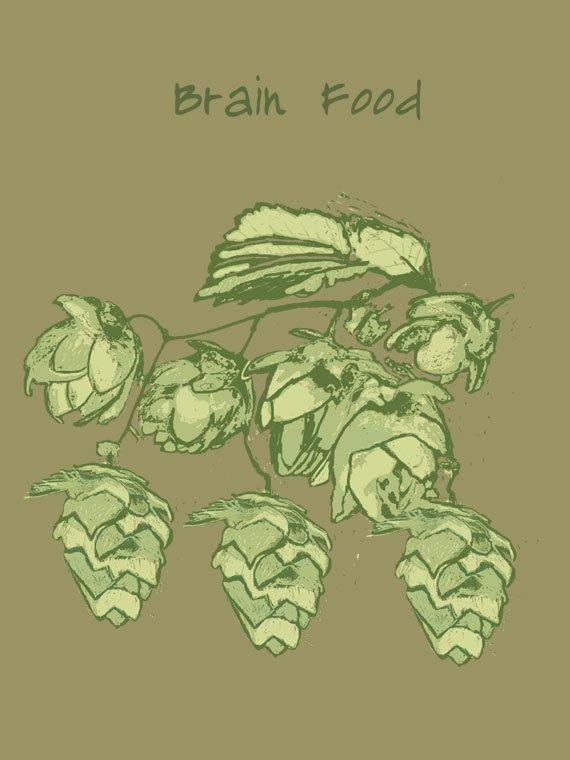 Hops, Brain Food... the stuff of beer.