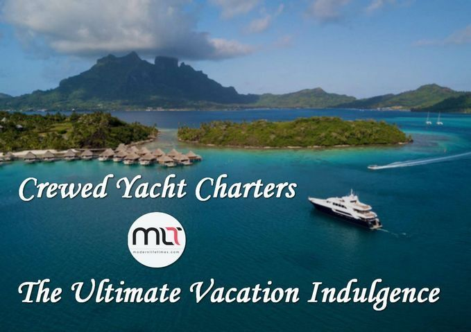 Crewed #Yacht #Charters – The Ultimate #Vacation Indulgence | ModernLifeTimes #travel