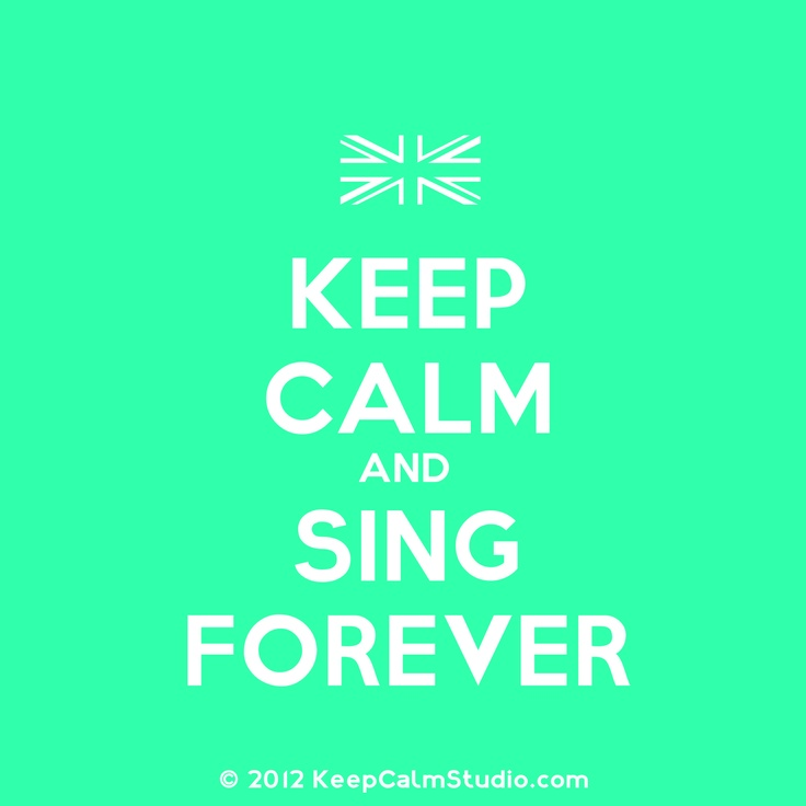 Ceep calm and sing forever