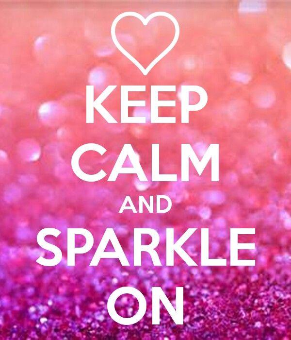 Keep calm and SPARKLE ON #KeepCalm #SparkleOn