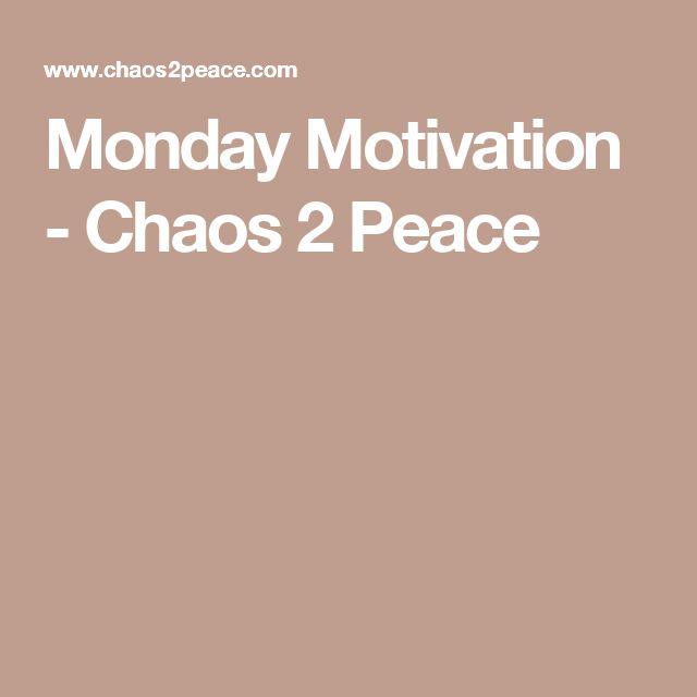 Monday Motivation - Chaos 2 Peace