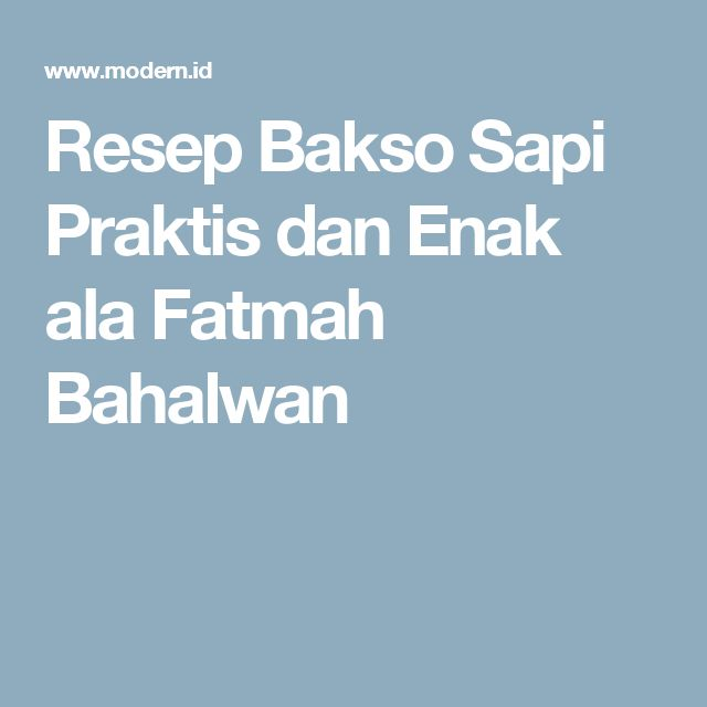 Resep Bakso Sapi Praktis dan Enak ala Fatmah Bahalwan