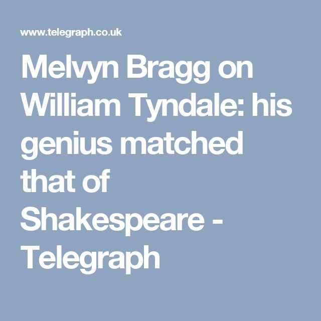 Melvyn Bragg on William Tyndale: his genius matched that of Shakespeare - Telegraph