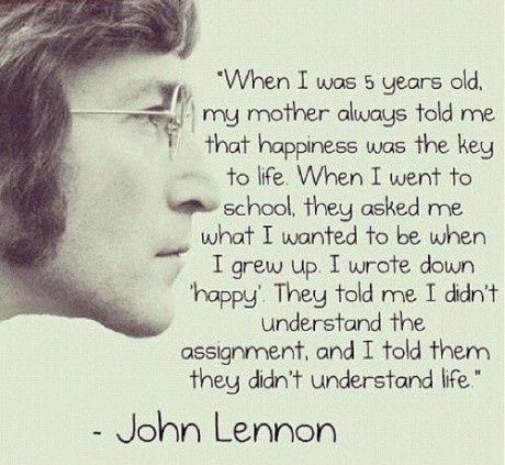 A word from the wise: Words Of Wisdom, Happy Quotes, Be Happy, John Lennon Quotes, Favorite Quotes, 5 Years, Mean Of Life, Wise Words, Up Quotes