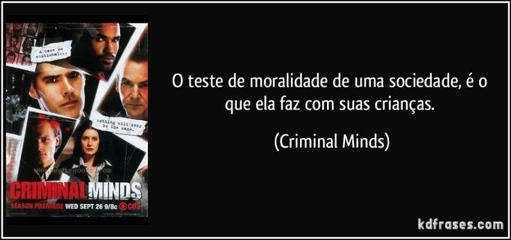 O teste de moralidade de uma sociedade, é o que ela faz com suas crianças. (Criminal Minds)