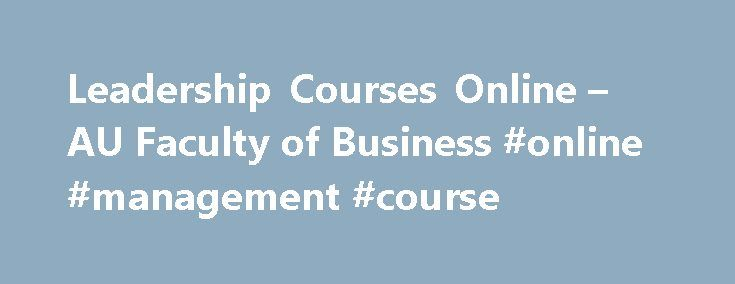 Leadership Courses Online – AU Faculty of Business #online #management #course http://dating.nef2.com/leadership-courses-online-au-faculty-of-business-online-management-course/  # Faculty of Business Leadership Development Online Leadership Development Course Schedule Online Leadership Certificate of Completion Online Manufacturing Management Certificate of Completion Online Supply Chain Management Certificate of Completion Online Post Baccalaureate Diploma in Leadership and Management…