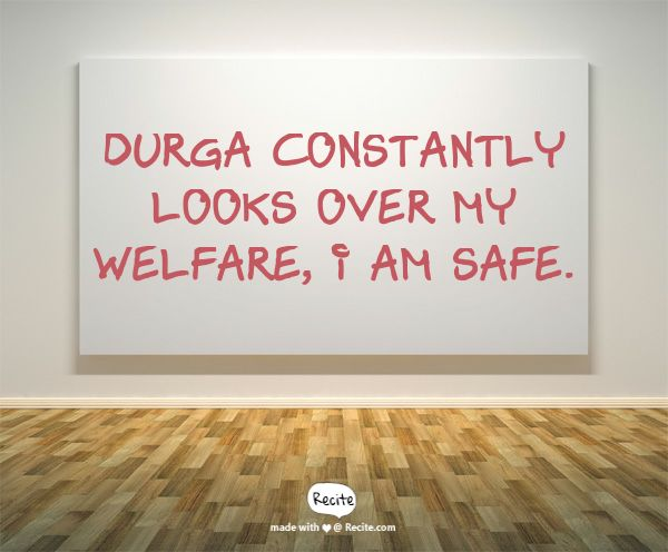 Durga constantly looks over my welfare, I am safe. - Quote From Recite.com #RECITE #QUOTE