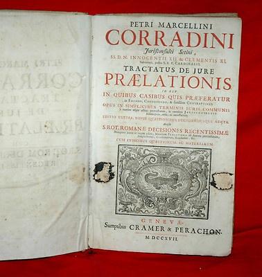 Ballissima Settecentina in 4°    Petri Marcellini  Corradini      Tractatus de Jure   Praelationis     cum     Sacra Rota Romanae Decisiones  Recentissimae    Geneve  Sumptibus Cramer & Perachon  M.DCC.XVII.  1717