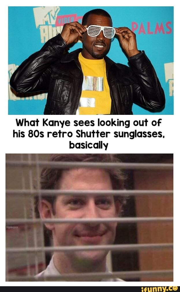 What Kanye Sees Looking Out Of His Aos Retro Shutter Sunglasses Basically Ifunny Popular Memes Kanye West Funny Shutter Sunglasses