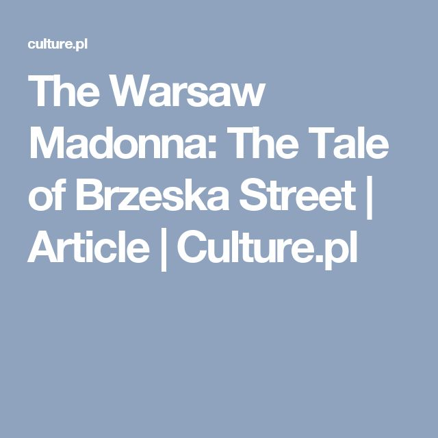 The Warsaw Madonna: The Tale of Brzeska Street   Article   Culture.pl