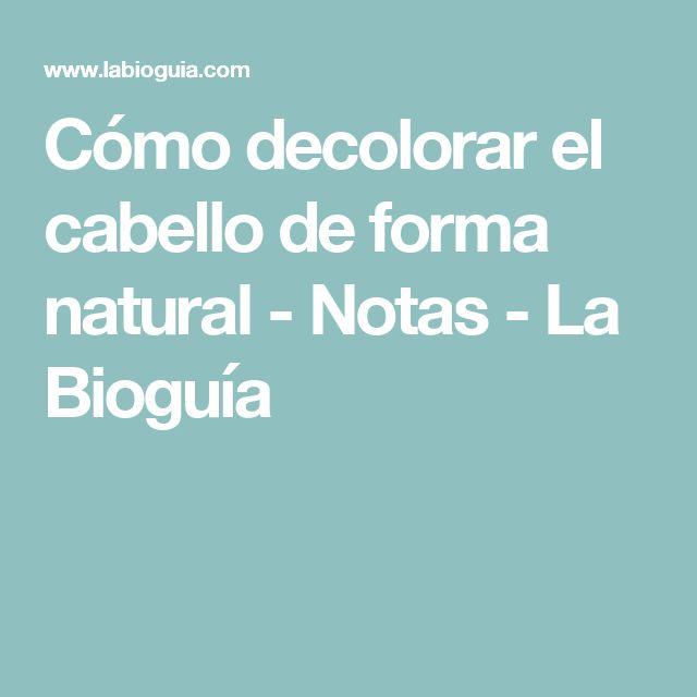 Cómo decolorar el cabello de forma natural - Notas - La Bioguía