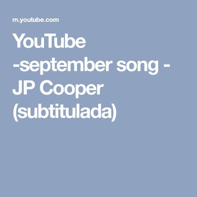 YouTube -september song - JP Cooper (subtitulada)