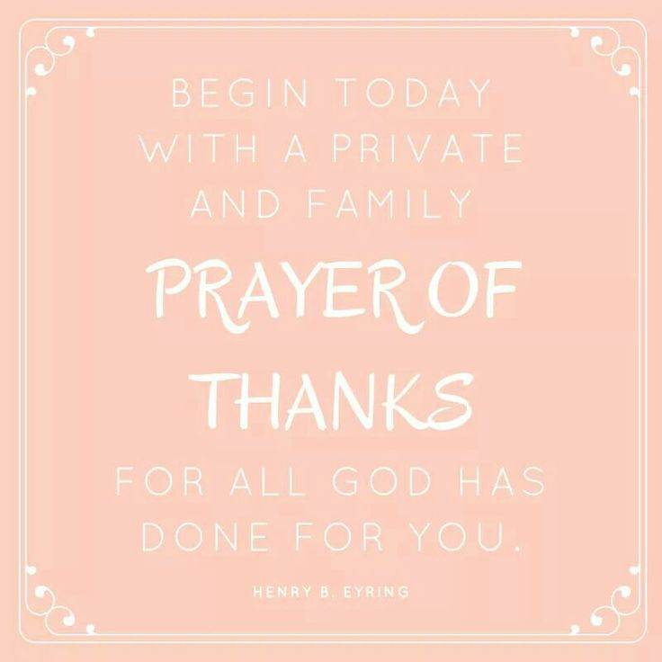 """""""Begin today with a private and family prayer of thanks for all God has done for you,"""" President Eyring."""