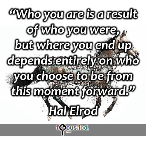 U201cWho You Are Is A Result Of Who You Were, But Where You End Up Depends  Entirely On Who You Choose To Be From This Moment Forward.u201d #quote #inspire  #motivate ...