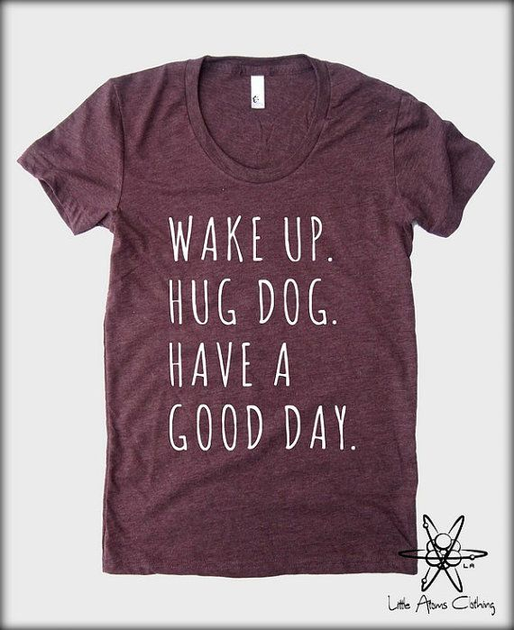 Wake up Hug DOG Have a Good Day American Apparel tee tshirt shirt Heathered vintage style screenprint ladies scoop top