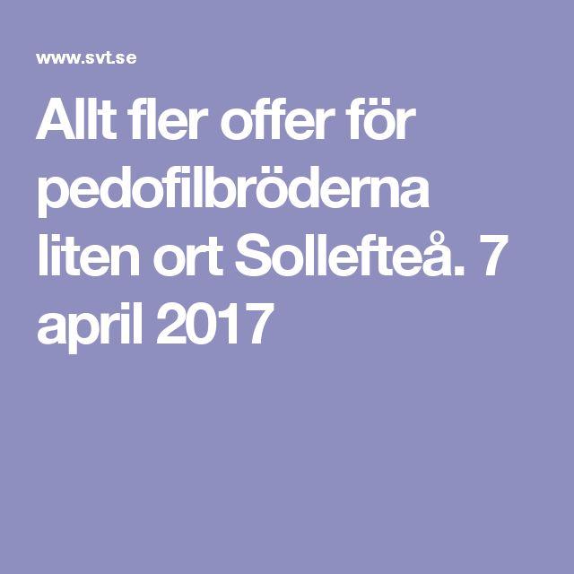 Allt fler offer för pedofilbröderna liten ort Sollefteå. 7 april 2017