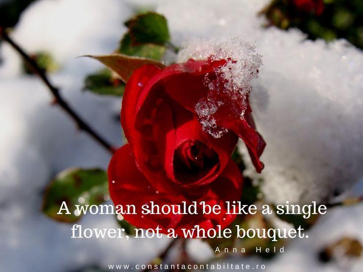 A woman should be like a single flower, not a whole bouquet. Anna Held www.expoanunturi.ro