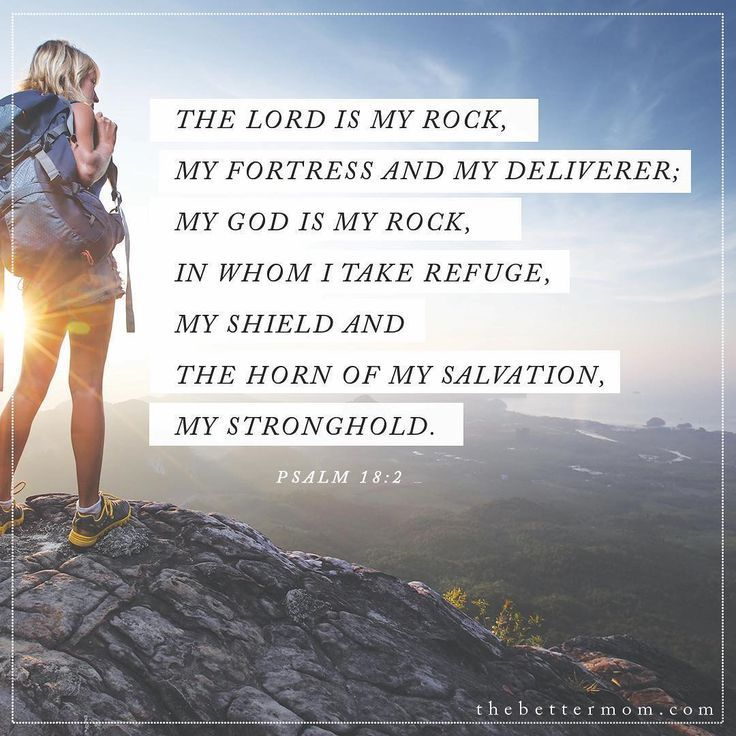 """""""The Lord is my rock, my fortress and my deliverer; my God is my rock, in whom I take refuge, my shield and the horn of my salvation, my stronghold."""" - Psalm 18:2 #bibleverse #truth #moms #thebettermom  #Regram via @thebettermom"""