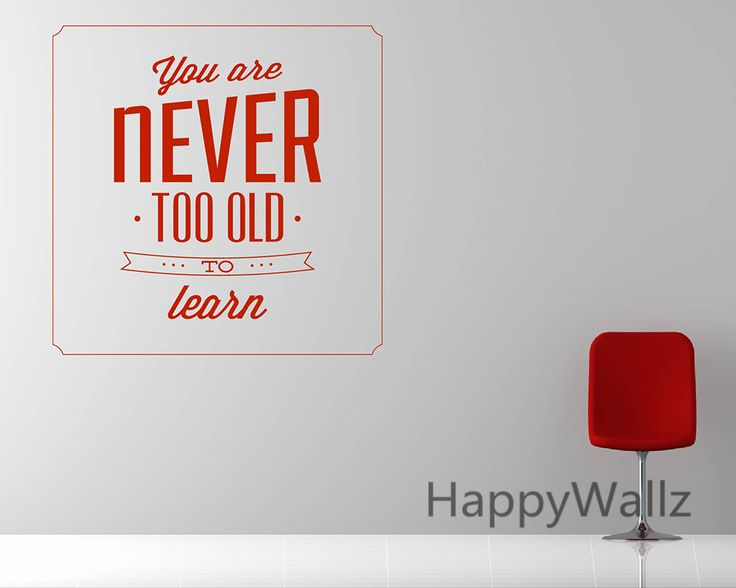 You Are Never Too Old To Learn Motivational Quote Wall Sticker DIY Decorative Inspirational Quotes Office Wall Decal Q95