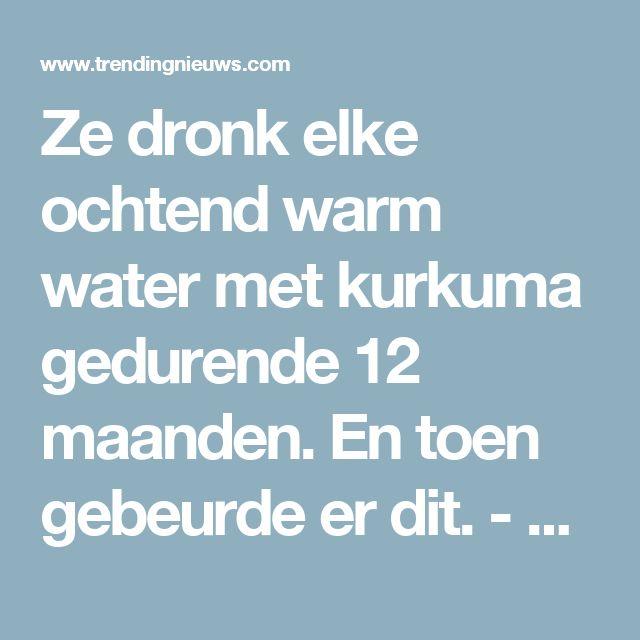 Ze dronk elke ochtend warm water met kurkuma gedurende 12 maanden. En toen gebeurde er dit. - Trendingnieuws