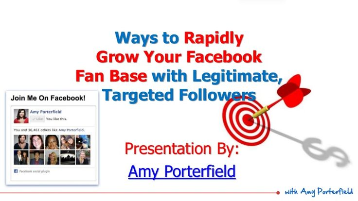 Ways to Rapidly Grow Your Facebook Fan Base with Legitimate, Targeted Followers by Amy Porterfield via slideshare