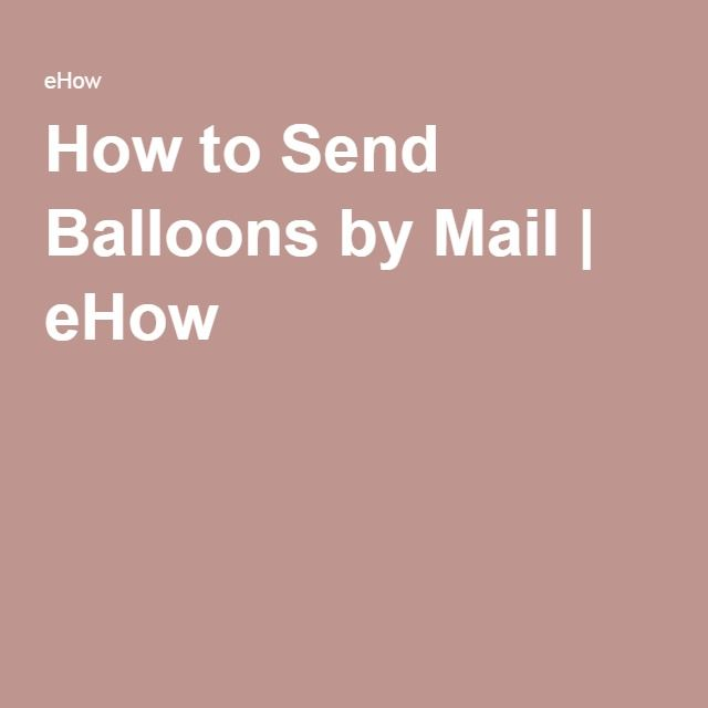 How to Send Balloons by Mail | eHow