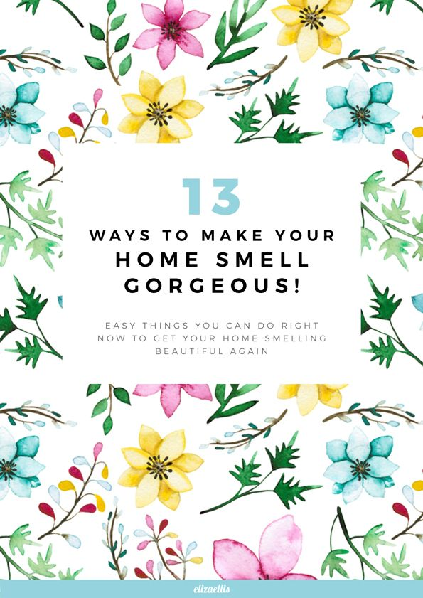 13 Ways to Make Your Home Smell Gorgeous by Eliza Ellis