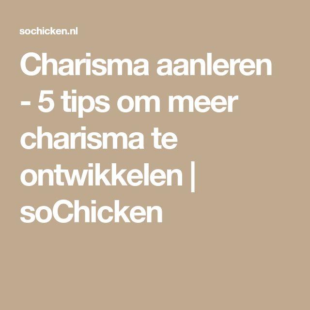 Charisma aanleren - 5 tips om meer charisma te ontwikkelen | soChicken
