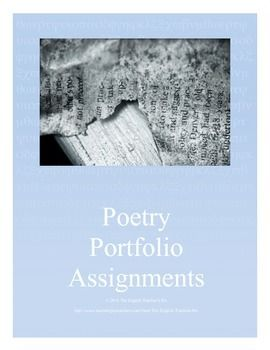 Need to create a poetry portfolio of student work?  Don't have the time to define different poetic types, find an example of each poem, or to create an assignment?  These 13 assignments include major types of creative poetry writing, such as the Haiku, Free verse, Found poetry, List poems, Cinquains, Autobio poems, ABAB rhymed poetry, 5W poetry, Tanka, Diamante, Eight-line poetry, Limerick and Acrostics.