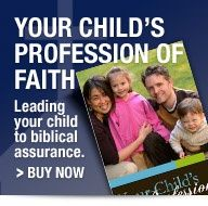 Your Child's Profession of Faith (new updated edition) - Grace and Truth Books