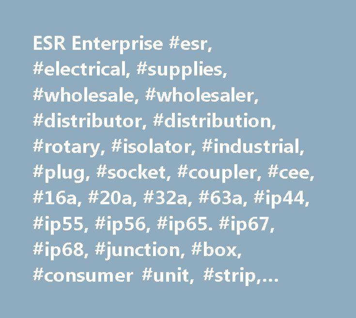 ESR Enterprise #esr, #electrical, #supplies, #wholesale, #wholesaler, #distributor, #distribution, #rotary, #isolator, #industrial, #plug, #socket, #coupler, #cee, #16a, #20a, #32a, #63a, #ip44, #ip55, #ip56, #ip65. #ip67, #ip68, #junction, #box, #consumer #unit, #strip, #connectors, #nylon, #gland, #3 #pole, #4 #pole…