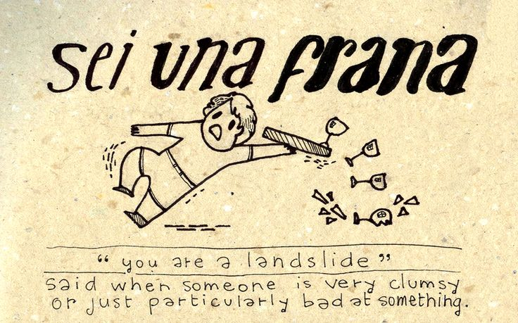 "Learning Italian - ""Sei una frana"" good to know, because I am clumsy.."