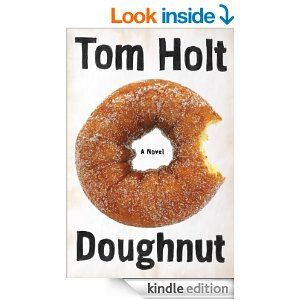 Doughnut - Kindle edition by Tom Holt. This one is funny and fun, witty and very odd.