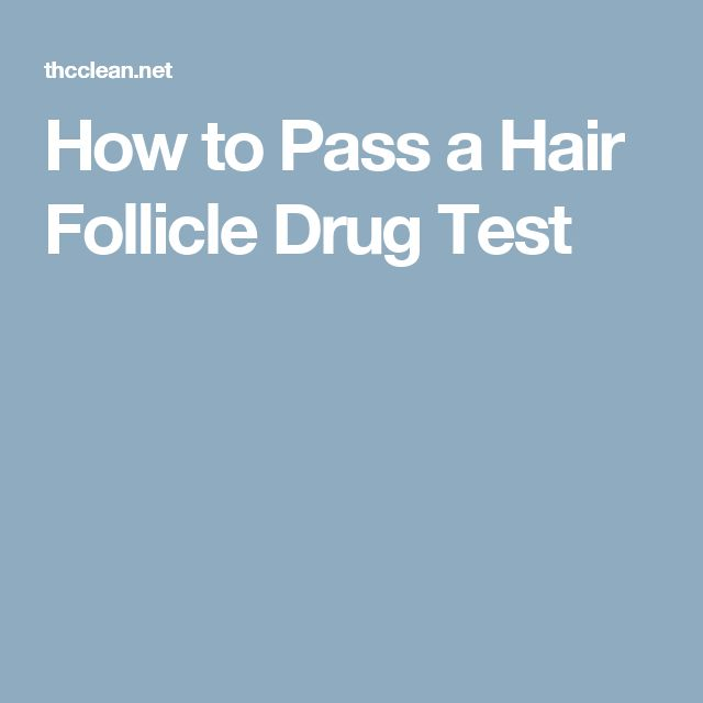 How to Pass a Hair Follicle Drug Test