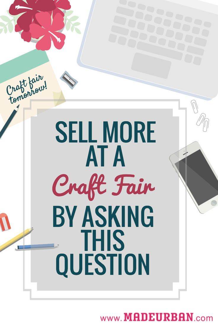1 simple question you can ask at a craft fair to get more people to stop at your table. It can work with any type of business, regardless of the type of products you sell | Made Urban