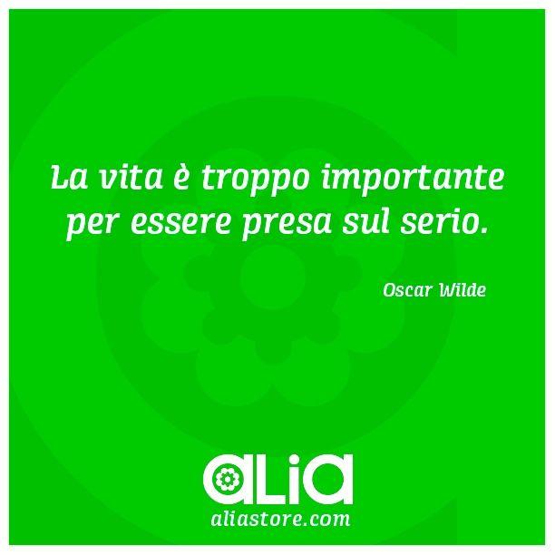 """""""La vita è troppo importante per essere presa sul serio"""".  Oscar Wilde"""