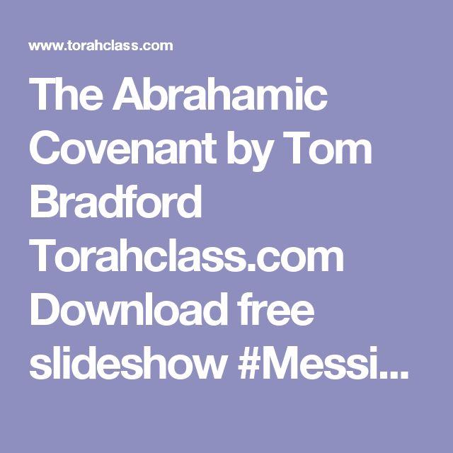 The Abrahamic Covenant by Tom Bradford Torahclass.com Download free slideshow #Messianic