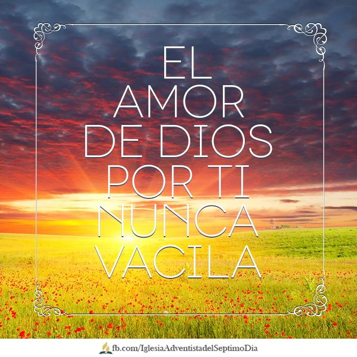El amor del Señor siempre es certero. Nunca falla y es verdadero por siempre.