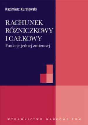 """Kazimierz Kuratowski, """"Rachunek różniczkowy i całkowy. Funkcje jednej zmiennej"""", Wydawnictwo Naukowe PWN, Warszawa 2012."""