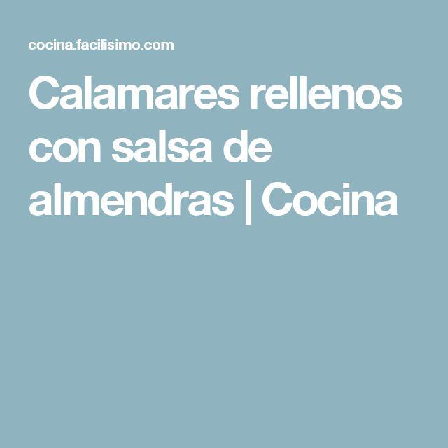 Calamares rellenos con salsa de almendras | Cocina