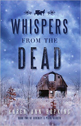 Whispers from the Dead (Serenity's Plain Secrets #2) by Karen Ann Hopkins. The powerful and thrilling sequel to Lamb to the Slaughter. Sheriff Serenity Adams and Daniel Bachman are once again partnered up in a criminal investigation, when they travel to a northern Amish settlement that has been riddled by arsons for the past two decades. Serenity quickly discovers that there is a lot more going on than barn burnings