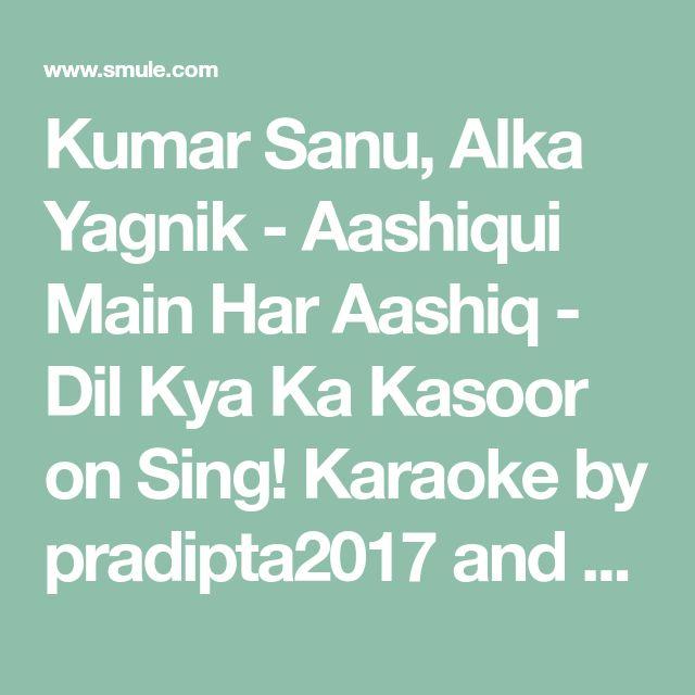 Kumar Sanu, Alka Yagnik - Aashiqui Main Har Aashiq - Dil Kya Ka Kasoor on Sing! Karaoke by pradipta2017 and RahulSaxena11 | Smule