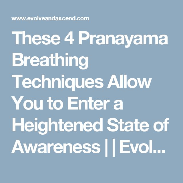 These 4 Pranayama Breathing Techniques Allow You to Enter a Heightened State of Awareness | | Evolve + Ascend