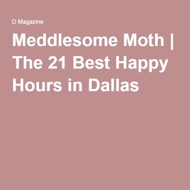 Meddlesome Moth | The 21 Best Happy Hours in Dallas