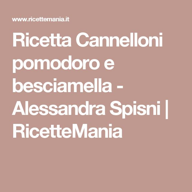 Ricetta Cannelloni pomodoro e besciamella - Alessandra Spisni | RicetteMania