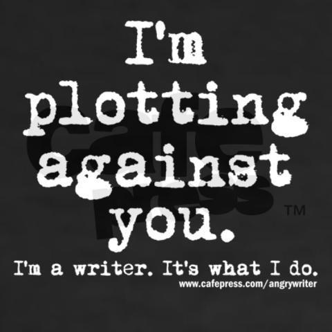 """I'm plotting against you. I'm a writer. It's what I do"" T-shirt"