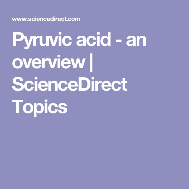 Pyruvic acid - an overview | ScienceDirect Topics