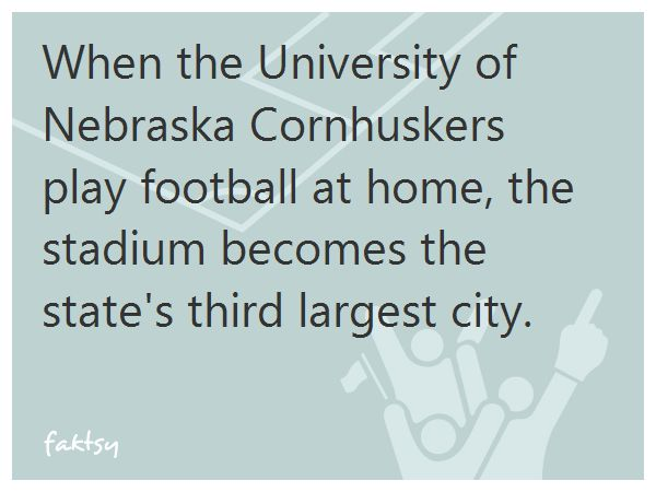 When the University of Nebraska Cornhuskers play football at home, the stadium becomes the state's third largest city.