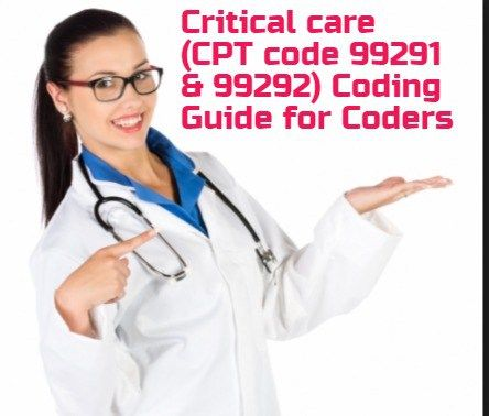 Superb Coding guide for Critical care CPT codes 99291 and 99292