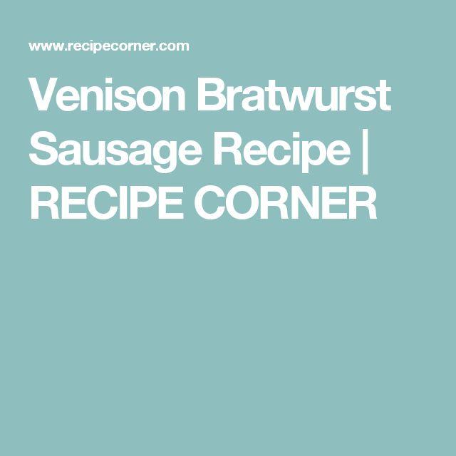 Venison Bratwurst Sausage Recipe   RECIPE CORNER
